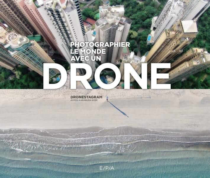 """Photographier le monde avec un drone"", de Dronestagram et Ayperi Karabuda Ecer. Editions E/P/A, 288 p., 29 €"