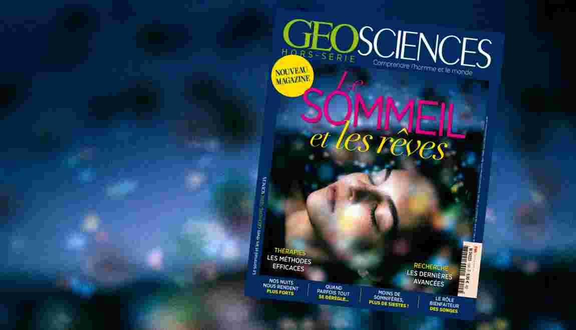 Le sommeil et les rêves, dans le nouveau numéro de GEO Sciences