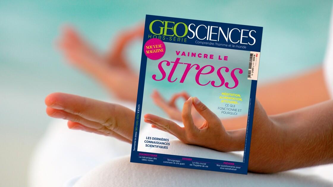Vaincre le stress, dans le nouveau magazine GEO Sciences
