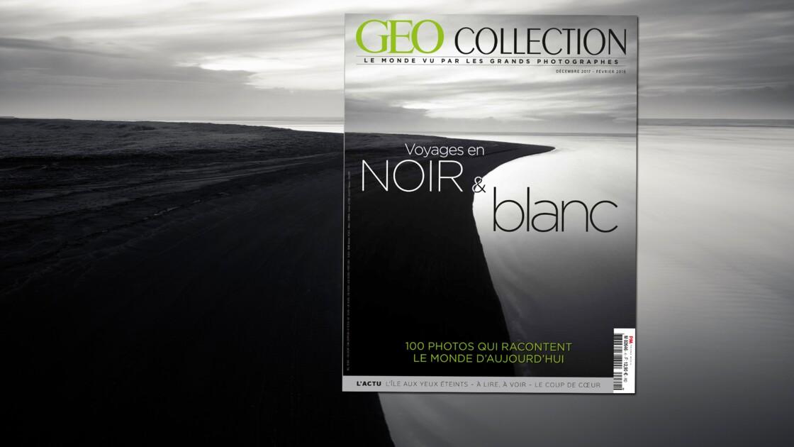 Voyages en noir et blanc, dans le nouveau numéro de GEO Collection