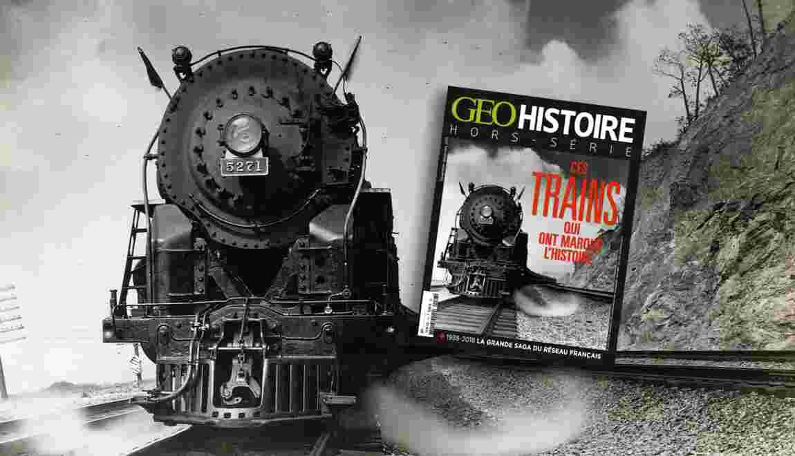 Les trains qui ont marqué l'histoire dans le nouveau hors-série GEO