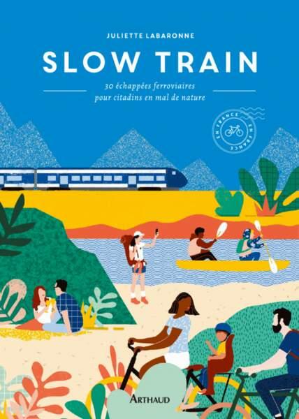 Slow Train, 30 échappées ferroviaires pour citadins en mal de nature