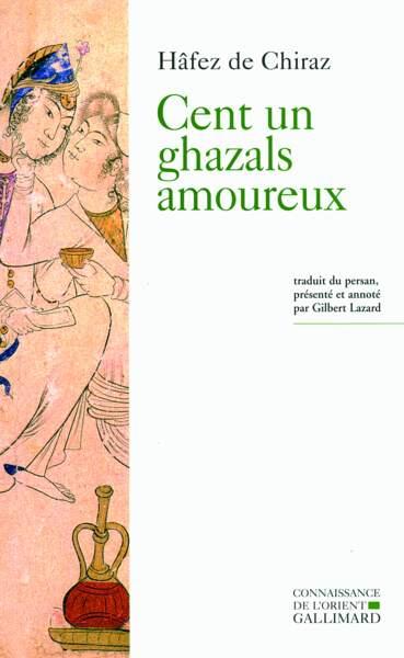 Cent un ghazals amoureux, De Hâfez de Chiraz