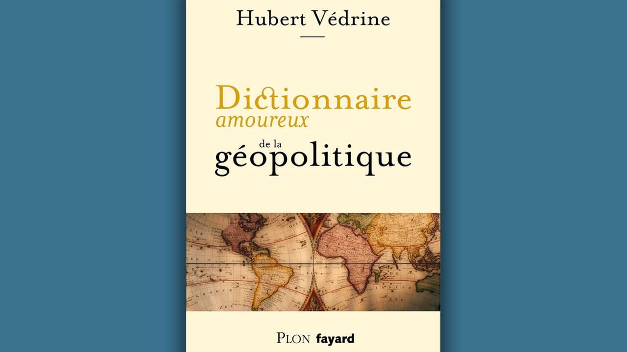 Un dictionnaire amoureux de la géopolitique par Hubert Védrine : des affaires pas si étrangères
