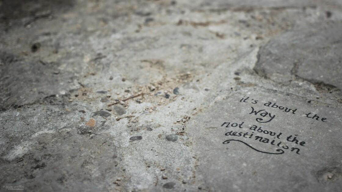 Le chemin , non pas le destination.