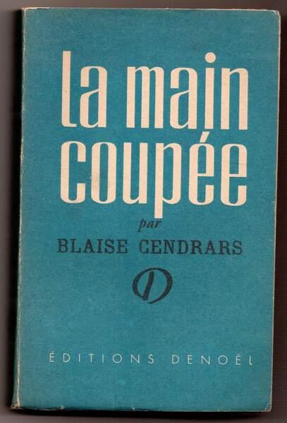 La Main Coupée, Blaise Cendrars, Paris, Ed. Denoël 1946
