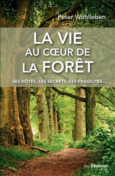 La vie au cœur de la forêt, ses hôtes, ses secrets, ses fragilités, Peter Wohlleben