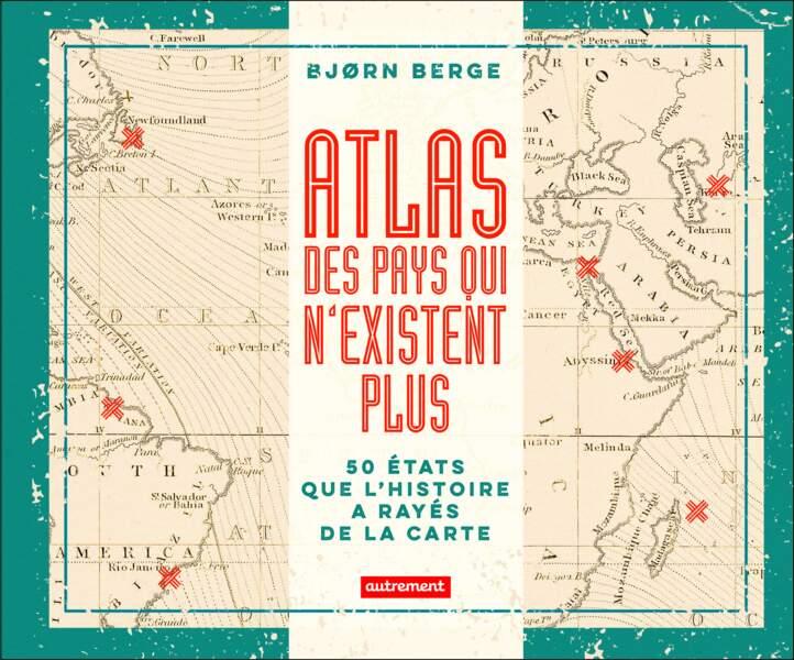 Atlas des pays qui n'existent plus de Bjorn Berge