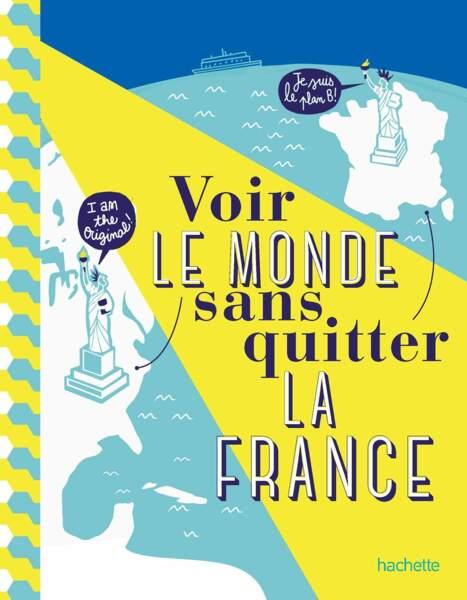 Voir le monde sans quitter la France, le plein de destinations locales