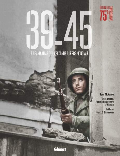 39-45, le grand atlas de la Seconde Guerre mondiale