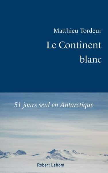 Le Continent blanc, 51 jours seul en Antarctique