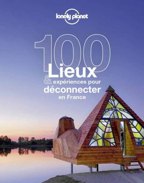 100 lieux & expériences pour déconnecter en France
